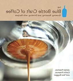 The Blue Bottle Craft of Coffee: Growing, Roasting, and Drin