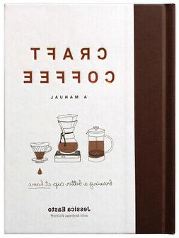 Craft Coffee A Manual Brewing a Better Cup at Home Jessica E