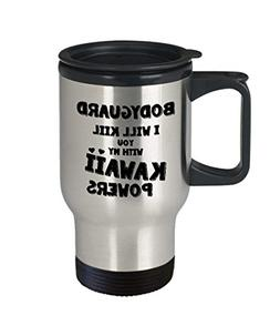 DKISEE Silver Travel Mug -Bodyguard I Will Kill You With My
